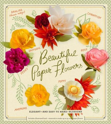 Beautiful Paper Flowers: Elegant-and Easy to Make-Blossoms  -     By: Laurie Cinotto