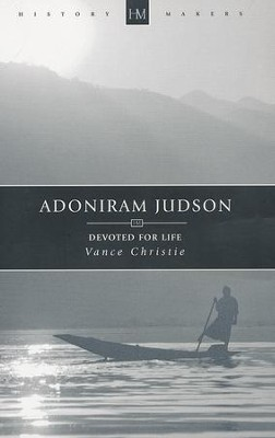Adoniram Judson: Devoted for Life  -     By: Vance Christie