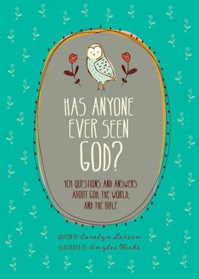 Has Anyone Ever Seen God?: 101 Questions and Answers about God, the World, and the Bible - eBook  -     By: Carolyn Larsen     Illustrated By: Amylee Weeks