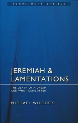 Jeremiah and Lamentations: The Death of a Dream and What Came After  -     By: Michael Wilcock