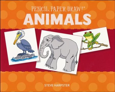 Pencil, Paper, Draw!: Animals  -     By: Steve Harpster