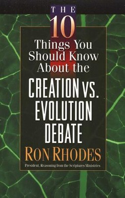 The 10 Things You Should Know About the Creation vs. Evolution Debate  -     By: Ron Rhodes