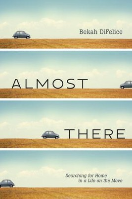 Almost There: Searching for Home in a Life on the Move - eBook  -     By: Bekah DiFelice
