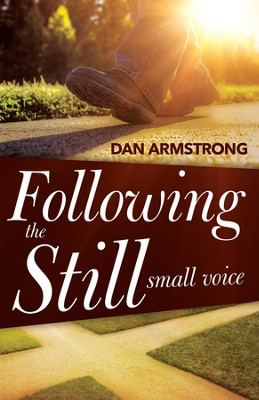 Following The Still Small Voice: Hearing God in the Midst of Living  -     By: Dan Armstrong