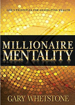 Millionaire Mentality:God's Principles for Generating Wealth  -     By: Gary Whetstone