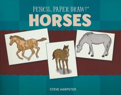 Pencil, Paper, Draw!: Horses  -     By: Steve Harpster