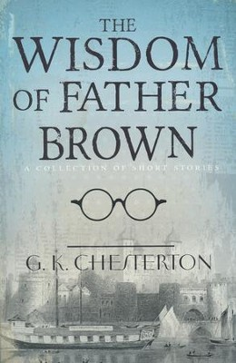Wisdom Of Father Brown  -     By: G.K. Chestrton