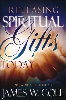 Releasing Spiritual Gifts Today  -     By: James W. Goll