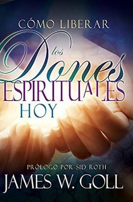 Cómo Liberar los Dones Espirituales Hoy  (Releasing Spiritual Gifts Today)  -     By: James W. Goll