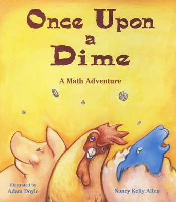 Once Upon a Dime: A Math Adventure   -     By: Nancy Allen