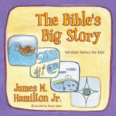 The Bible's Big Story: Salvation History for Kids  -     By: Jim Hamilton