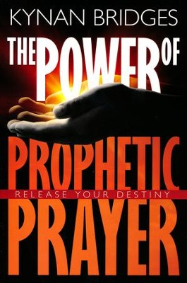 The Power of Prophetic Prayer: Release Your Destiny   -     By: Kynan Bridges
