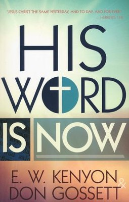 His Word is Now  -     By: E.W. Kenyon, Don Gossett