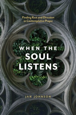 When the Soul Listens: Finding Rest and Direction in Contemplative Prayer - eBook  -     By: Jan Johnson