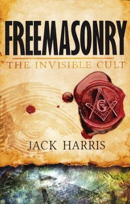 Freemasonry Invisible Cult  -     By: Jack Harris