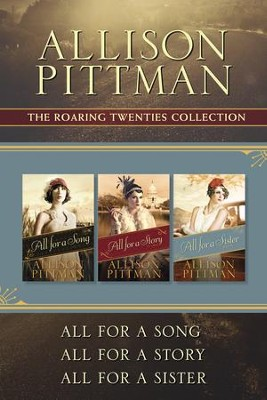 The Roaring Twenties Collection: All for a Song / All for a Story / All for a Sister - eBook  -     By: Allison Pittman