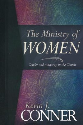 Ministry of Women: Gender and Authority in the Church  -     By: Kevin Conner