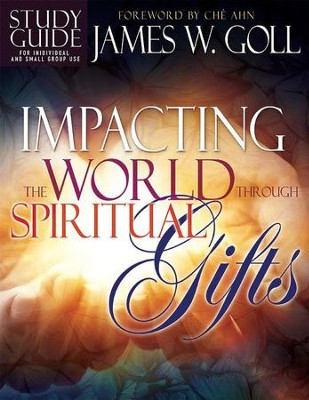 Impacting the World Through Spiritual Gifts, Study Guide  -     By: James W. Goll