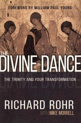 The Divine Dance: The Trinity and Your Transformation  -     By: Richard Rohr, Mike Morrell