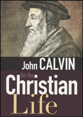 On the Christian Life  -     By: John Calvin