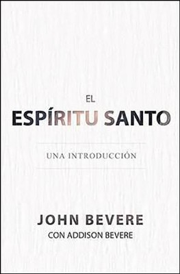 El Espiritu Santo: Una Introduccion  (The Holy Spirit: An Introduction)  -     By: John Bevere, Addison Bevere
