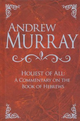 Holiest of All: A Commentary on the Book of Hebrews   -     By: Andrew Murray