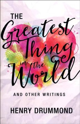 The Greatest Thing in the World and Other Writings  -     By: Henry Drummond