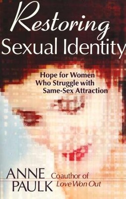 Restoring Sexual Identity: Hope for Women Who Struggle with Same-Sex Attraction  -     By: Anne Paulk