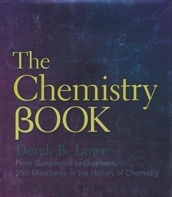 The Chemistry Book: From Gunpowder to Graphene, 250 Milestones in the History of Chemistry  -     By: Derek B. Lowe