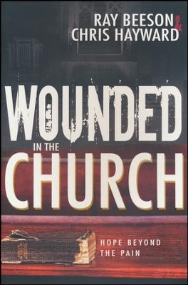 Wounded in the Church: Hope Beyond the Pain   -     By: Ray Beeson, Chris Hayward