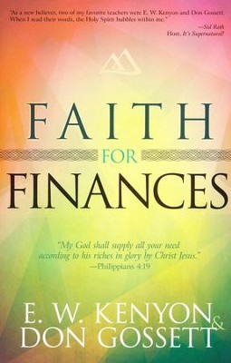 Faith for Finances  -     By: E.W. Kenyon, Don Gossett
