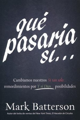 Qué Pasaría Si...: Cambiamos Nuestros Si Tan Solo...  (If: Trading Your If Only Regrets for God's What If...)  -     By: Mark Batterson