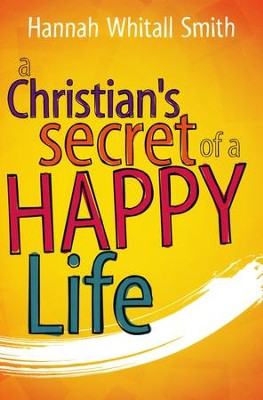 A Christian's Secret of a Happy Life  -     By: Hannah Whitall Smith