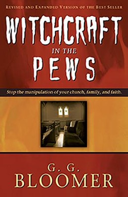Witchcraft in The Pews: Stop the Manipulation of Your Church, Family, and Faith! - Revised and Expanded  -     By: George Bloomer