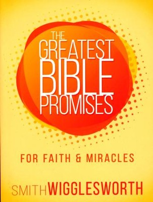 The Greatest Bible Promises for Faith and Miracles  -     By: Smith Wigglesworth