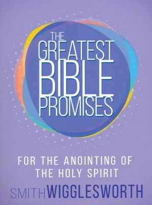 The Greatest Bible Promises for the Anointing of the Holy Spirit  -     By: Smith Wigglesworth