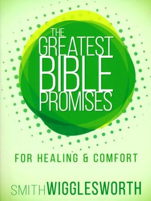 The Greatest Bible Promises for Healing and Comfort  -     By: Smith Wigglesworth
