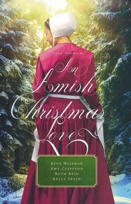 An Amish Christmas Love: Four Novellas  -     By: Beth Wiseman, Amy Clipston, Ruth Reid, Kelly Irvin