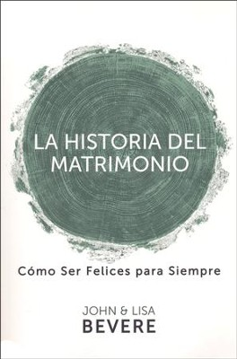 Historia Del Matrimonio - The Story of Marriage  -     By: John Bevere, Lisa Bevere