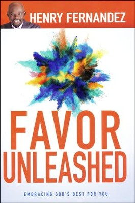 Favor Unleashed  -     By: Henry Fernandez