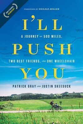I'll Push You: A Journey of 500 Miles, Two Best Friends, and One Wheelchair - eBook  -     By: Patrick Gray, Justin Skeesuck