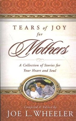 Tears of Joy for Mothers  -     Edited By: Joe L. Wheeler