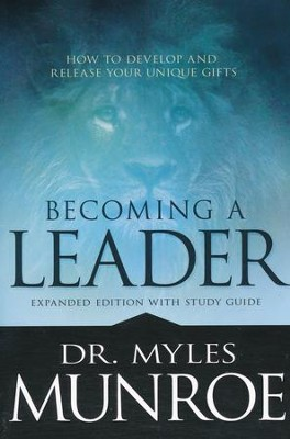 Becoming a Leader: How to Develop and Release Your Unique Gifts--Expanded Edition with Study Guid   -     By: Dr. Myles Munroe