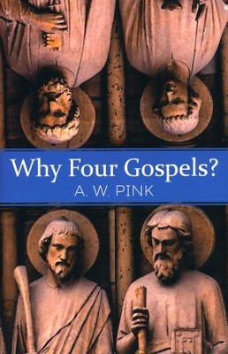 Why Four Gospels? [Whitaker House, 2017]   -     By: A.W. Pink
