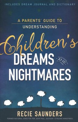 A Parents' Guide to Understanding Children's Dreams and Nightmares - includes dream journal and dictionary  -     By: Recie Saunders, Diane Jackson
