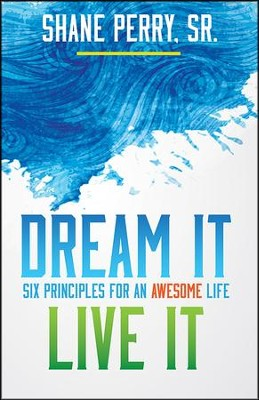 Dream It, Live It: Six Principles for an Awesome Life  -     By: Shane Perry