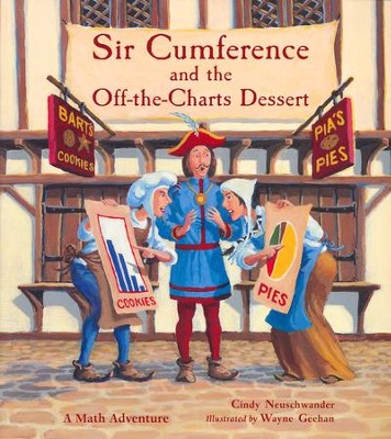 Sir Cumference and the Off-the Charts Dessert: A Math Adventure  -     By: Cindy Neuschwander     Illustrated By: Wayne Geehan