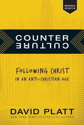 Counter Culture: Following Christ in an Anti-Christian Age - eBook  -     By: David Platt