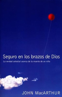 Seguro en los Brazos de Dios  (Safe in the Arms of God)  -     By: John MacArthur