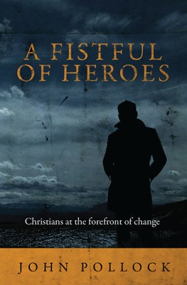 Fistful of Heroes: Christians at the Forefront of Change  -     By: John Pollock